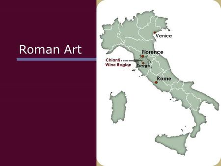 Roman Art. The Rising Power of Rome: Origins of Rome  Under rule of Etruscan kings, Rome grew in size and importance.  By end of 6 th Century, Rome.