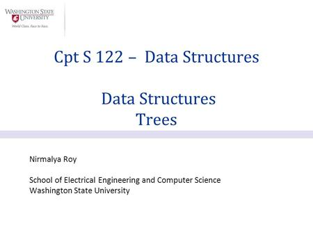 Nirmalya Roy School of Electrical Engineering and Computer Science Washington State University Cpt S 122 – Data Structures Data Structures Trees.