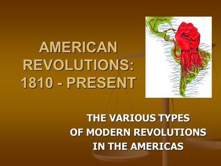 AMERICAN <strong>REVOLUTIONS</strong>: 1810 - PRESENT THE VARIOUS TYPES OF MODERN <strong>REVOLUTIONS</strong> IN THE AMERICAS.
