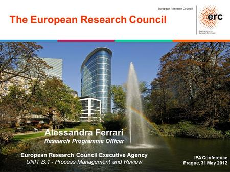 European Research Council Established by the European Commission The European Research Council IFA Conference Prague, 31 May 2012 Alessandra Ferrari Research.