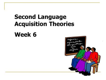 Second Language Acquisition Theories Week 6. Contrastive Analysis Hypothesis (CAH) Theoretical bases: structural linguistics and behaviourist psychology.