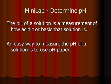 MiniLab - Determine pH The pH of a solution is a measurement of how acidic or basic that solution is. An easy way to measure the pH of a solution is to.