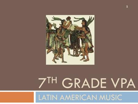 LATIN AMERICAN MUSIC 1 7 TH GRADE VPA. Indigenous Peoples 2  Mexico and Central America: Aztec, Maya, and Inca.  South America, over 100 languages and.