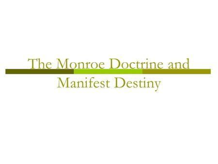 The Monroe Doctrine and Manifest Destiny