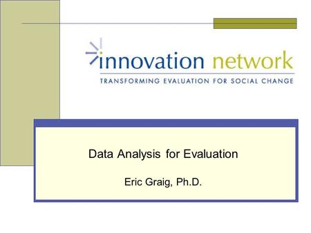 Data Analysis for Evaluation Eric Graig, Ph.D.. Slide 2 Innovation Network, Inc. Purpose of this Training To increase your skills in analysis and interpretation.