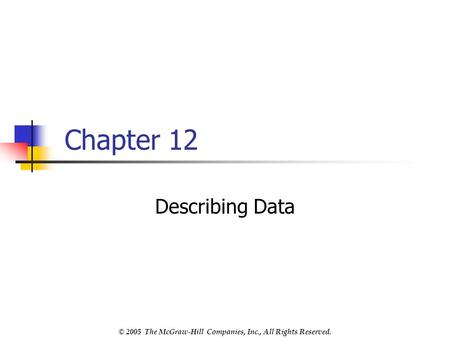 © 2005 The McGraw-Hill Companies, Inc., All Rights Reserved. Chapter 12 Describing Data.