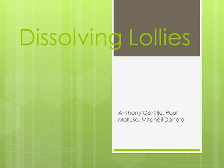 Dissolving Lollies Anthony Gentile, Paul Molluso, Mitchell Donald.