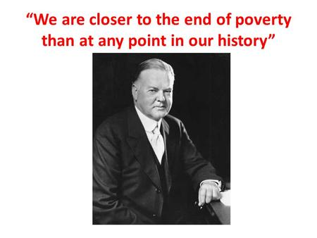 """We are closer to the end of poverty than at any point in our history"""