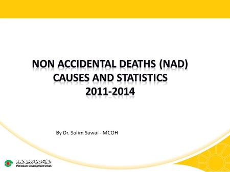 By Dr. Salim Sawai - MCOH. Non Accidental Deaths Causes 2 2011201220132014 YTD Mar Heart8562 Suicide4002 Respiratory system101 Digestive system010 Unknown011.
