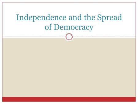 Independence and the Spread of Democracy. Independence in Mexico One type of revolution is a political movement in which the people overthrow a government.