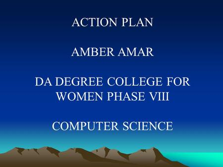 ACTION PLAN AMBER AMAR DA DEGREE COLLEGE FOR WOMEN PHASE VIII COMPUTER SCIENCE.