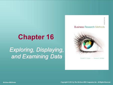 Chapter 16 Exploring, Displaying, and Examining Data McGraw-Hill/Irwin Copyright © 2011 by The McGraw-Hill Companies, Inc. All Rights Reserved.