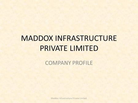 MADDOX INFRASTRUCTURE PRIVATE LIMITED COMPANY PROFILE Maddox Infrastructure Private Limited.