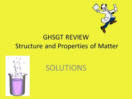 GHSGT REVIEW Structure and Properties of Matter SOLUTIONS.