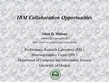 Allen D. Malony  Performance Research Laboratory (PRL) Neuroinformatics Center (NIC) Department.