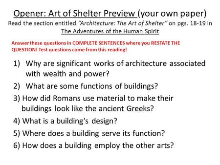 "Opener: Art of Shelter Preview (your own paper) Read the section entitled ""Architecture: The Art of Shelter"" on pgs. 18-19 in The Adventures of the Human."