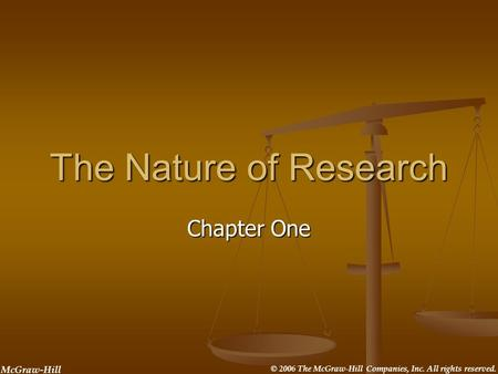 McGraw-Hill © 2006 The McGraw-Hill Companies, Inc. All rights reserved. The Nature of Research Chapter One.