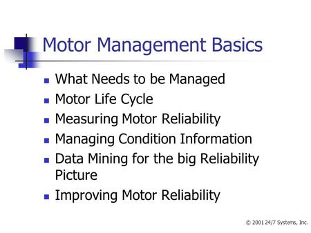 Motor Management Basics What Needs to be Managed Motor Life Cycle Measuring Motor Reliability Managing Condition Information Data Mining for the big Reliability.