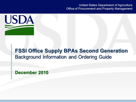 United States Department of Agriculture Office of Procurement and Property Management FSSI Office Supply BPAs Second Generation Background Information.