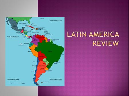  Latin America = 4 Regions  Mexico  Central America  South America  Caribbean (a.k.a. West Indies)  Major Features  Andes Mountains-runs length.