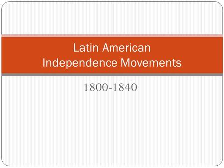1800-1840 Latin American Independence Movements. Origins of the Independence Movements Creoles Government Jobs Peninsulares Mercantilism European Goods.