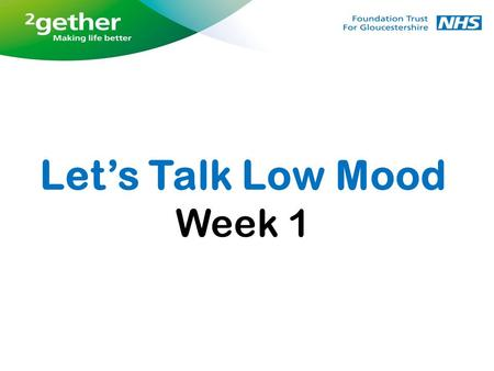 Week 1 Let's Talk Low Mood. Welcome Housekeeping - fire exits, toilets, refreshments Introductions, who we are Questionnaires – which questionnaires?