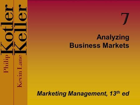 Analyzing Business Markets Marketing Management, 13 th ed 7.