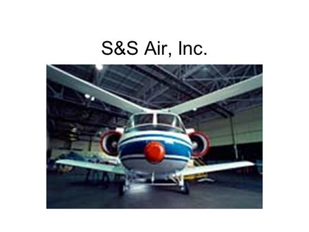 S&S Air, Inc.. Case questions 1.What problem does S&S Air, Inc. face in this case? 2.What does an extended DuPont analysis (ROE) indicate about the performance.