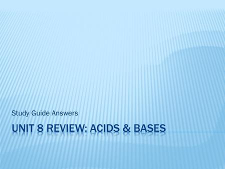 Unit 8 review: Acids & Bases