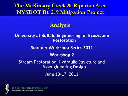 Ecology and environment, inc. International Specialists in the Environment The McKinstry Creek & Riparian Area NYSDOT Rt. 219 Mitigation Project Analysis.