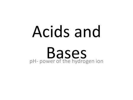 Acids and Bases pH- power of the hydrogen ion. Difference between them… Basically, acids are defined as compounds which give off H+ ions when you put.