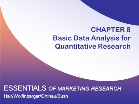 CHAPTER 8 Basic Data Analysis for Quantitative Research ESSENTIALS OF MARKETING RESEARCH Hair/Wolfinbarger/Ortinau/Bush.