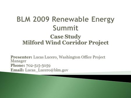Case Study Milford Wind Corridor Project Presenter: Lucas Lucero, Washington Office Project Manager Phone: 702-515-5059