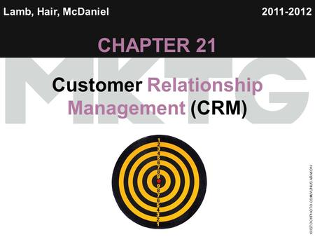 Chapter 21 Copyright ©2012 by Cengage Learning Inc. All rights reserved 1 Lamb, Hair, McDaniel CHAPTER 21 Customer Relationship Management (CRM) 2011-2012.