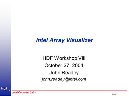 ® Page 1 Intel Compiler Lab – Intel Array Visualizer HDF Workshop VIII October 27, 2004 John Readey