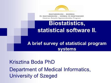 Biostatistics, statistical software II. A brief survey of statistical program systems Krisztina Boda PhD Department of Medical Informatics, University.