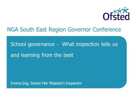 1 February 2014 NGA South East Region Governor Conference School governance - What inspection tells us and learning from the best Emma Ing, Senior Her.