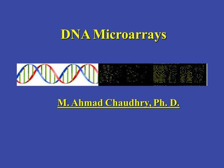 DNA Microarrays M. Ahmad Chaudhry, Ph. D.. Outline of the lecture Overview of Micoarray Technology Types of Microarrays Manufacturing Instrumentation.