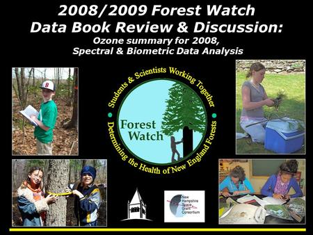 2008/2009 Forest Watch Data Book Review & Discussion: Ozone summary for 2008, Spectral & Biometric Data Analysis.