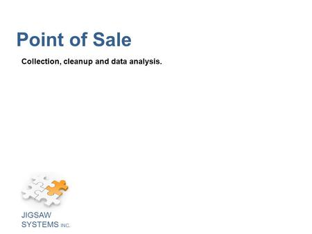 Point of Sale Collection, cleanup and data analysis. JIGSAW SYSTEMS INC.