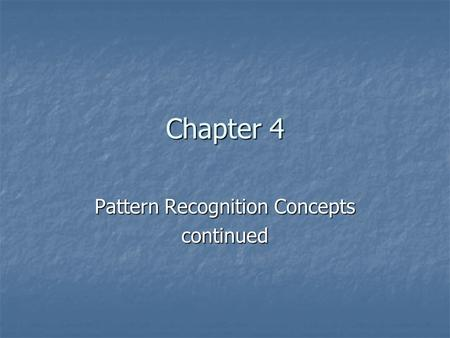 Chapter 4 Pattern Recognition Concepts continued.