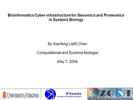 By Xianfeng (Jeff) Chen Computational and Systems Biologist May 7, 2009 Bioinformatics Cyber-infrastructure for Genomics and Proteomics in Systems Biology.