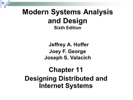 Chapter 11 Designing Distributed and Internet Systems Modern Systems Analysis and Design Sixth Edition Jeffrey A. Hoffer Joey F. George Joseph S. Valacich.