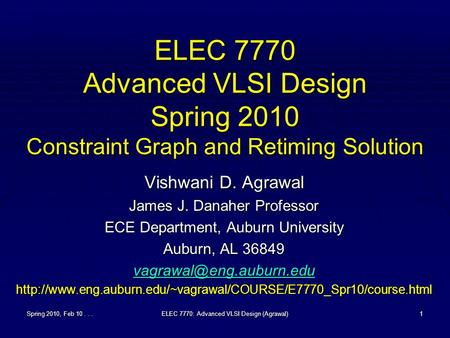 Spring 2010, Feb 10...ELEC 7770: Advanced VLSI Design (Agrawal)1 ELEC 7770 Advanced VLSI Design Spring 2010 Constraint Graph and Retiming Solution Vishwani.