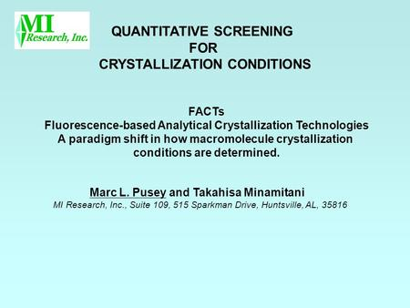 QUANTITATIVE SCREENING FOR CRYSTALLIZATION CONDITIONS Marc L. Pusey and Takahisa Minamitani MI Research, Inc., Suite 109, 515 Sparkman Drive, Huntsville,