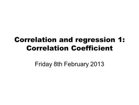 Correlation and regression 1: Correlation Coefficient