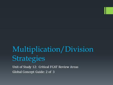 Multiplication/Division Strategies Unit of Study 12: Critical FCAT Review Areas Global Concept Guide: 2 of 3.