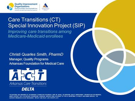 Care Transitions (CT) Special Innovation Project (SIP) THIS MATERIAL WAS PREPARED BY THE ARKANSAS FOUNDATION FOR MEDICAL CARE INC. (AFMC), THE MEDICARE.