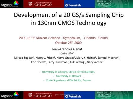 Development of a 20 GS/s Sampling Chip in 130nm CMOS Technology Jean-Francois Genat On behalf of Mircea Bogdan 1, Henry J. Frisch 1, Herve Grabas 3, Mary.