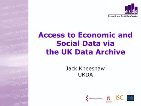 Access to Economic and Social Data via the UK Data Archive Jack Kneeshaw UKDA.
